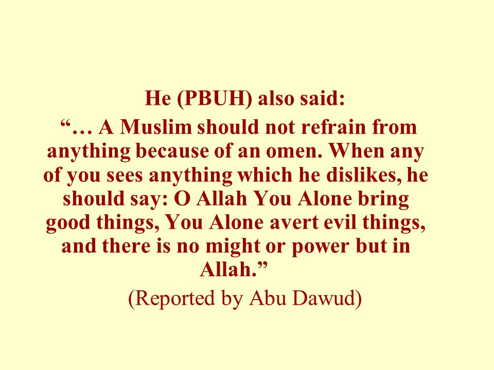 He (PBUH) also said: … A Muslim should not refrain from anything because of an omen.