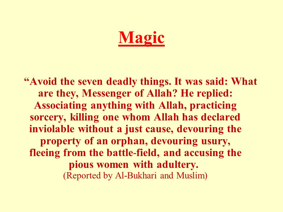 Magic Avoid the seven deadly things. It was said: What are they, Messenger of Allah.
