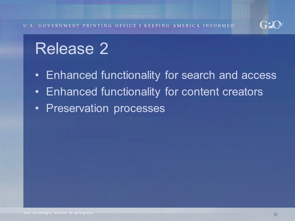 16 Release 2 Enhanced functionality for search and access Enhanced functionality for content creators Preservation processes