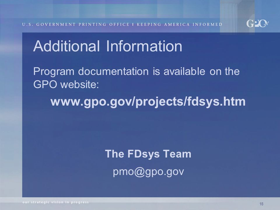 18 Additional Information Program documentation is available on the GPO website:   The FDsys Team