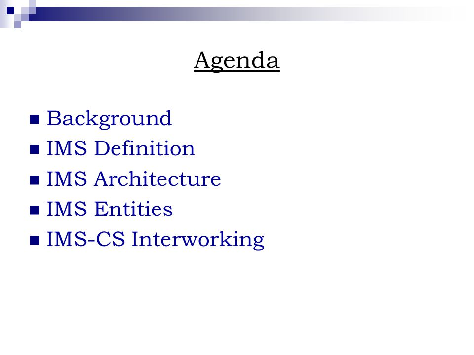 Agenda Background IMS Definition IMS Architecture IMS Entities IMS-CS Interworking