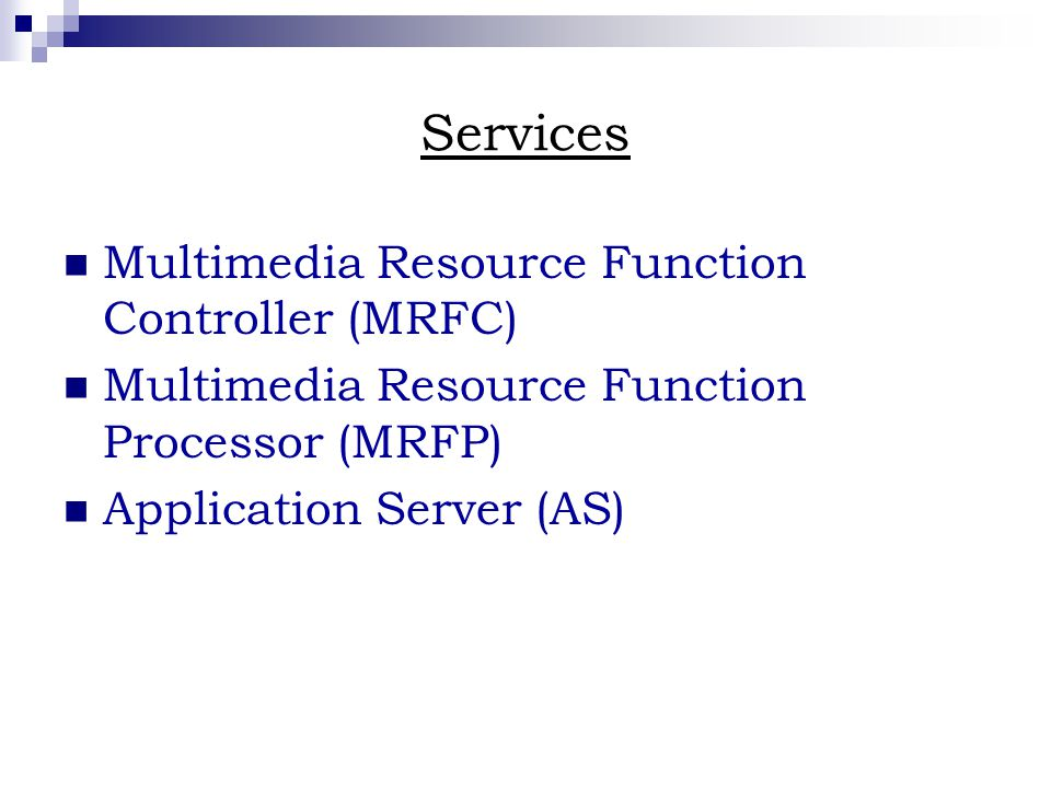 Services Multimedia Resource Function Controller (MRFC) Multimedia Resource Function Processor (MRFP) Application Server (AS)