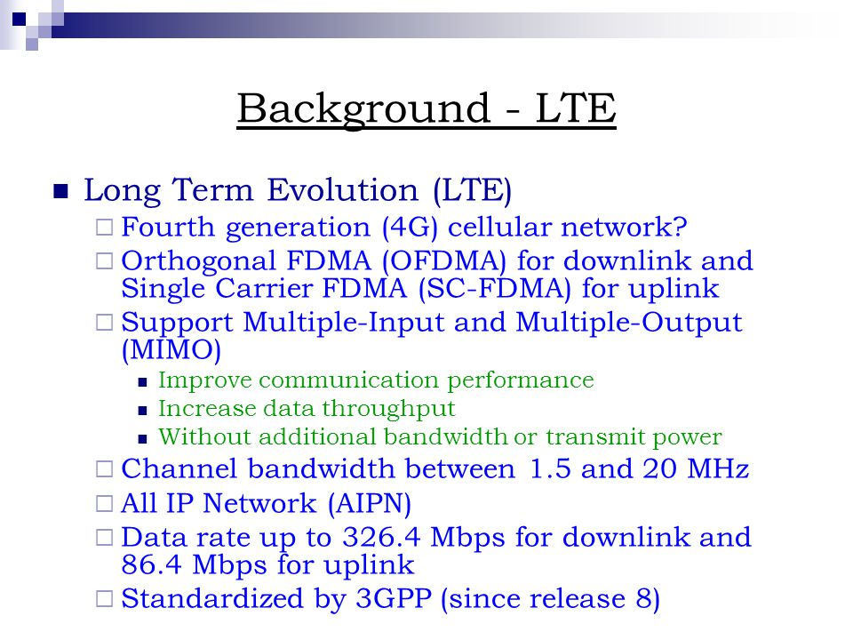 Background - LTE Long Term Evolution (LTE)  Fourth generation (4G) cellular network.