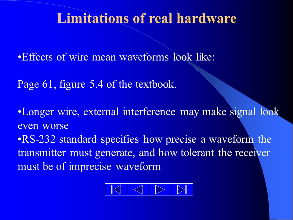 Limitations of real hardware Effects of wire mean waveforms look like: Page 61, figure 5.4 of the textbook.