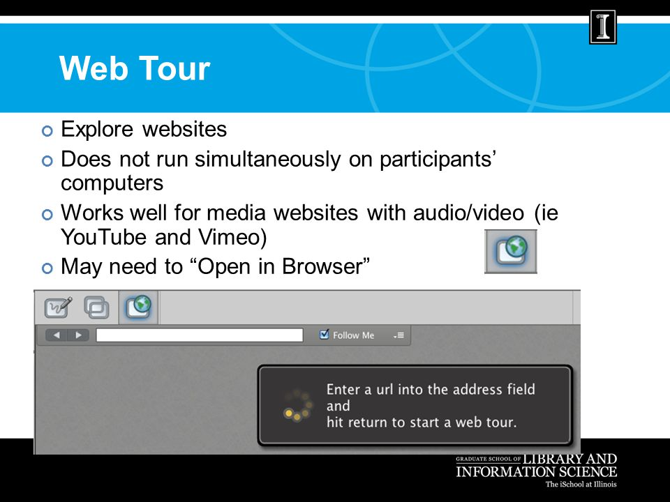 Web Tour Explore websites Does not run simultaneously on participants' computers Works well for media websites with audio/video (ie YouTube and Vimeo) May need to Open in Browser