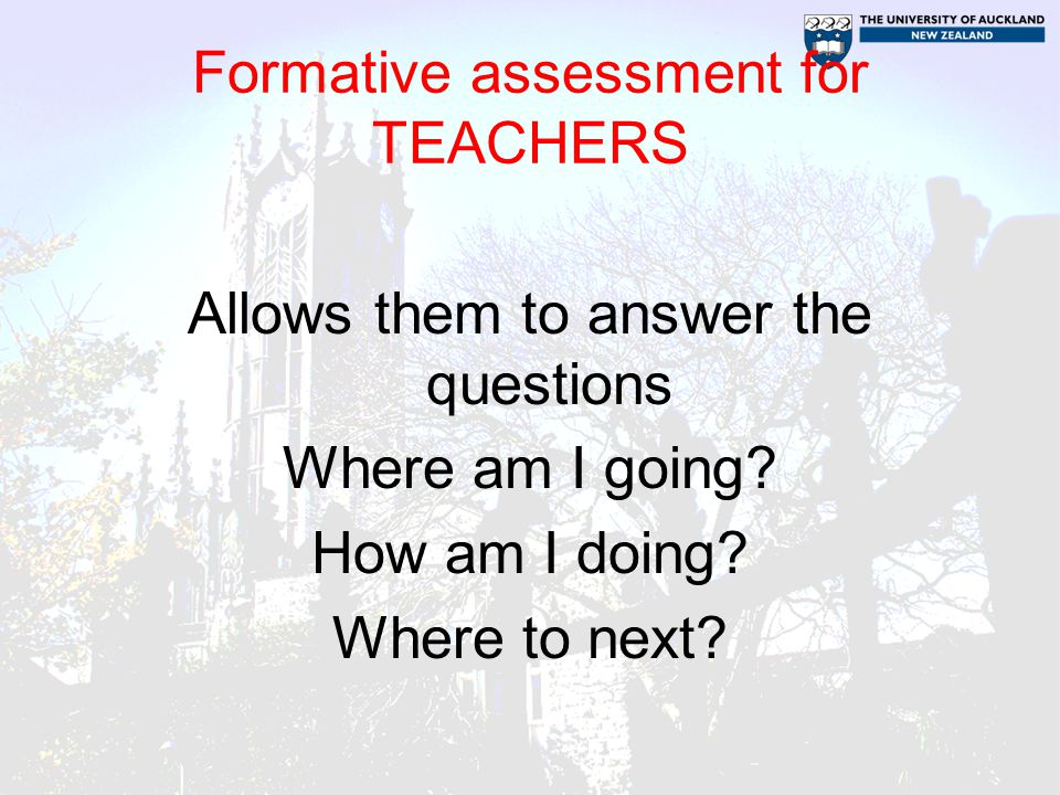 Formative assessment for TEACHERS Allows them to answer the questions Where am I going.