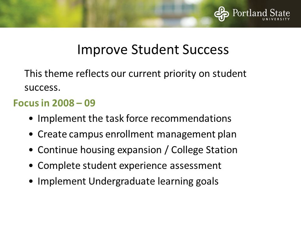 Improve Student Success This theme reflects our current priority on student success.