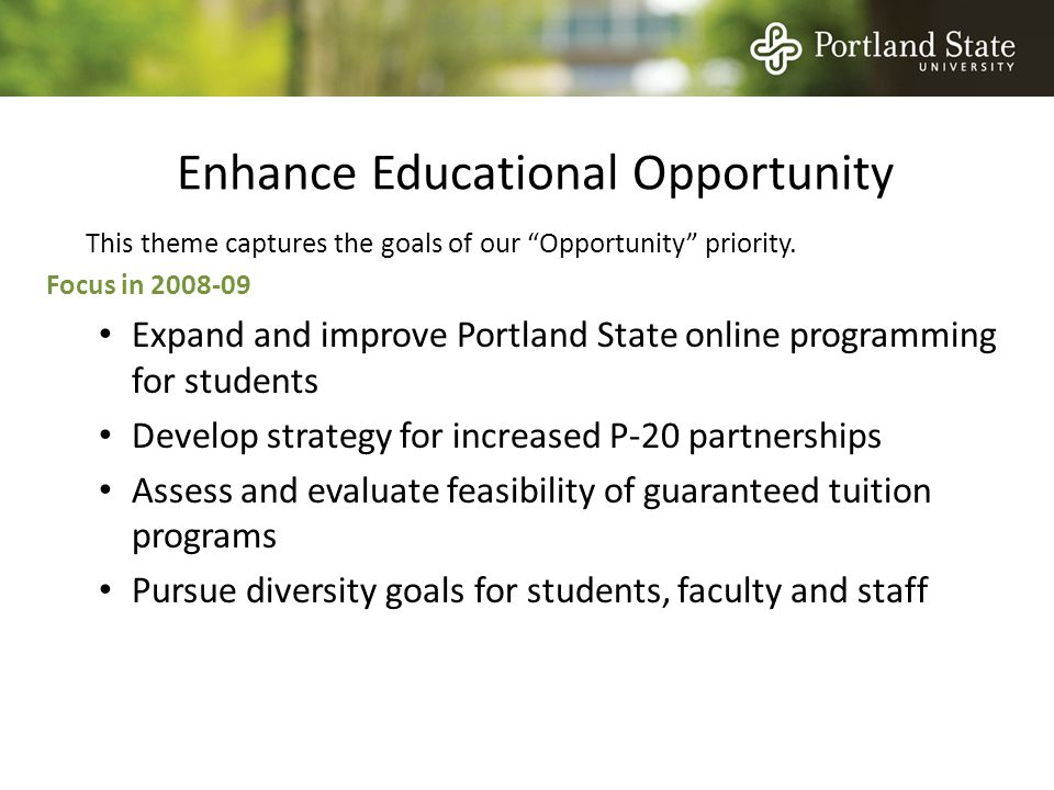 Enhance Educational Opportunity This theme captures the goals of our Opportunity priority.