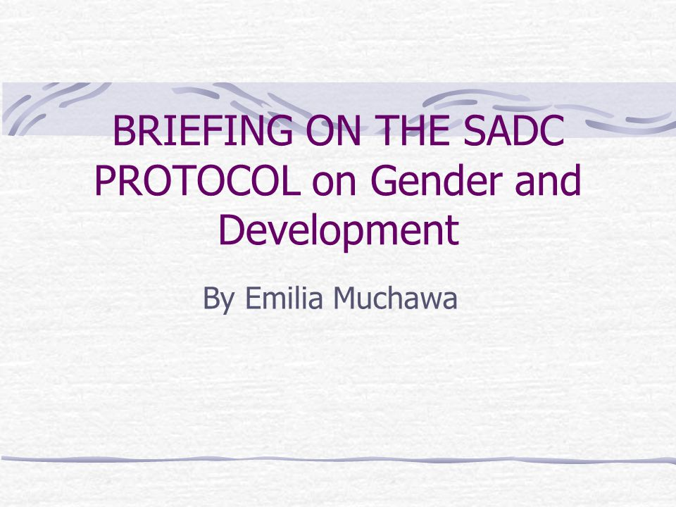 BRIEFING ON THE SADC PROTOCOL on Gender and Development By Emilia Muchawa
