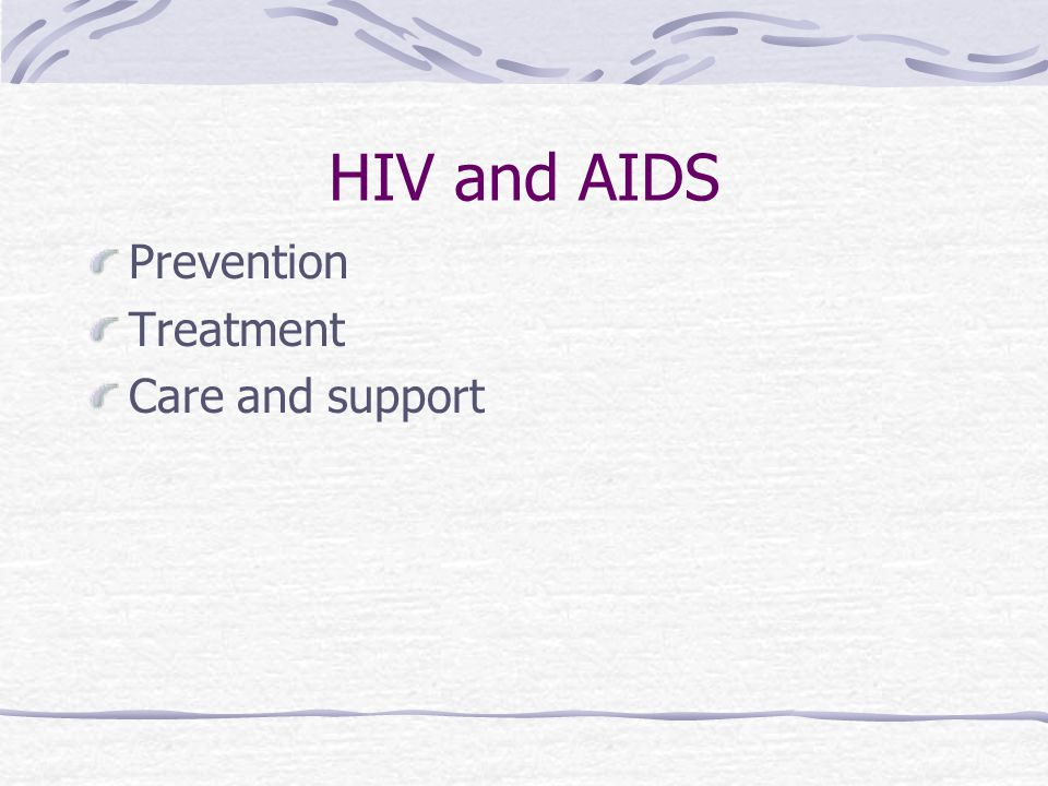 HIV and AIDS Prevention Treatment Care and support