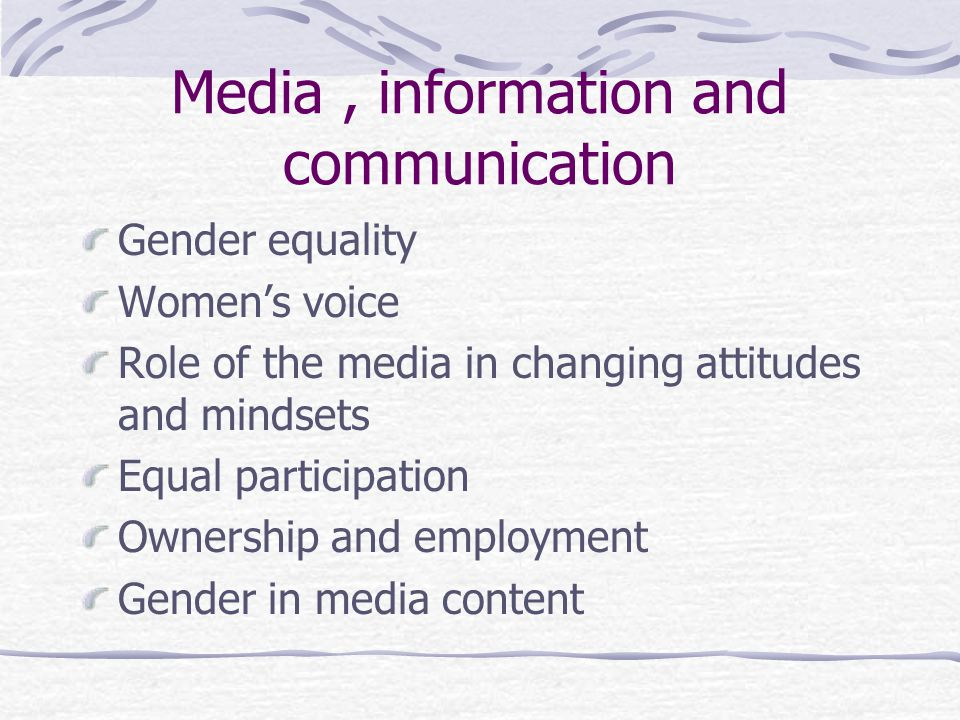 Media, information and communication Gender equality Women's voice Role of the media in changing attitudes and mindsets Equal participation Ownership and employment Gender in media content
