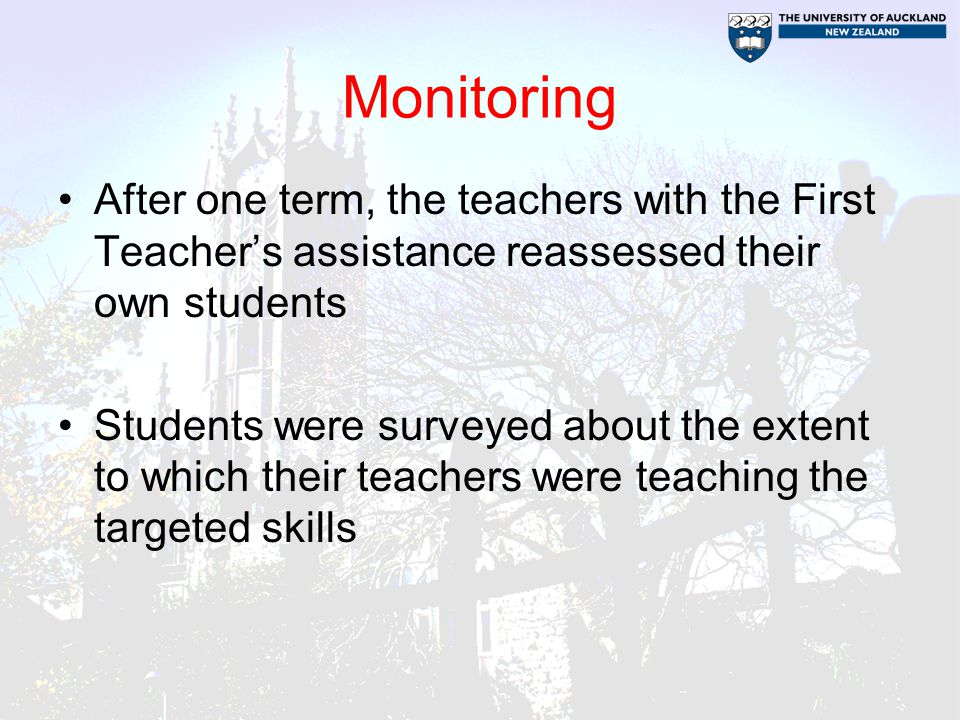 Monitoring After one term, the teachers with the First Teacher's assistance reassessed their own students Students were surveyed about the extent to which their teachers were teaching the targeted skills