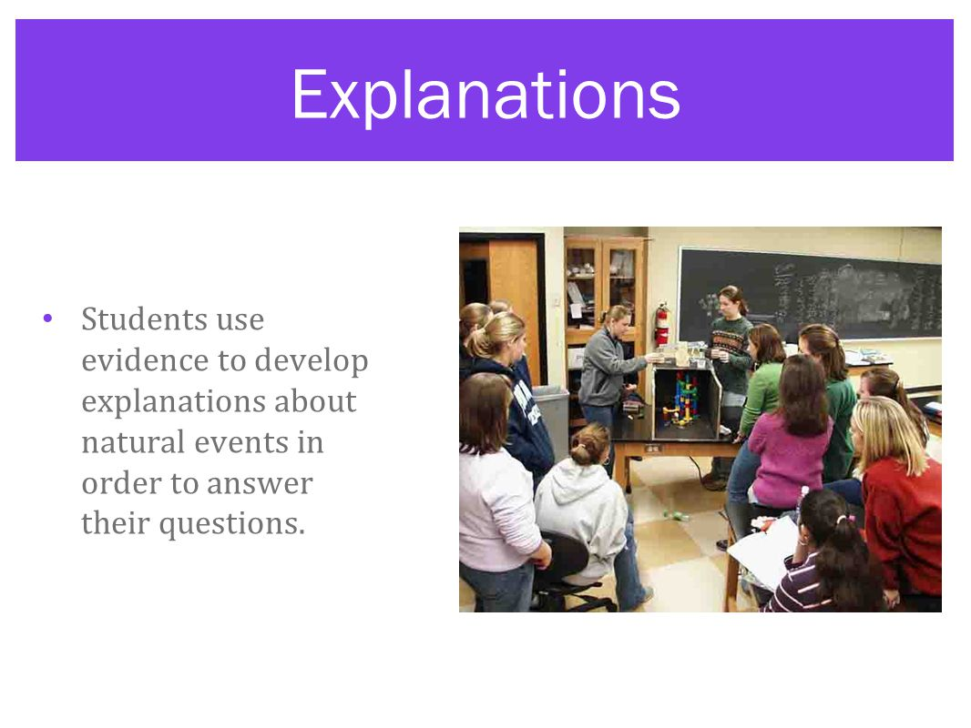 Explanations Students use evidence to develop explanations about natural events in order to answer their questions.