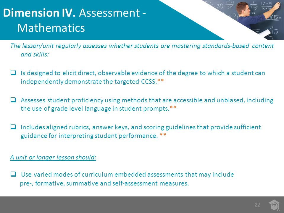 The lesson/unit regularly assesses whether students are mastering standards-based content and skills:  Is designed to elicit direct, observable evidence of the degree to which a student can independently demonstrate the targeted CCSS.**  Assesses student proficiency using methods that are accessible and unbiased, including the use of grade level language in student prompts.**  Includes aligned rubrics, answer keys, and scoring guidelines that provide sufficient guidance for interpreting student performance.