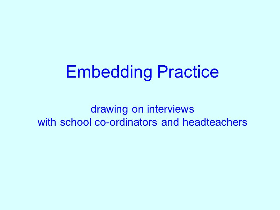 Embedding Practice drawing on interviews with school co-ordinators and headteachers