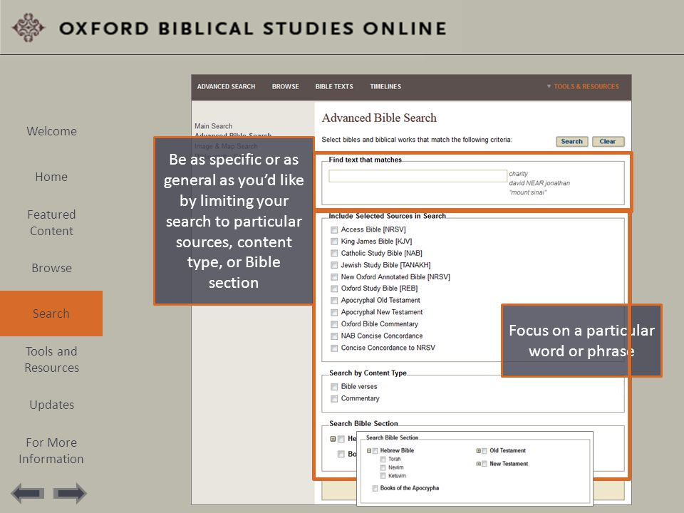 Focus on a particular word or phrase Be as specific or as general as you'd like by limiting your search to particular sources, content type, or Bible section Welcome Home Featured Content Browse Search Tools and Resources Updates For More Information