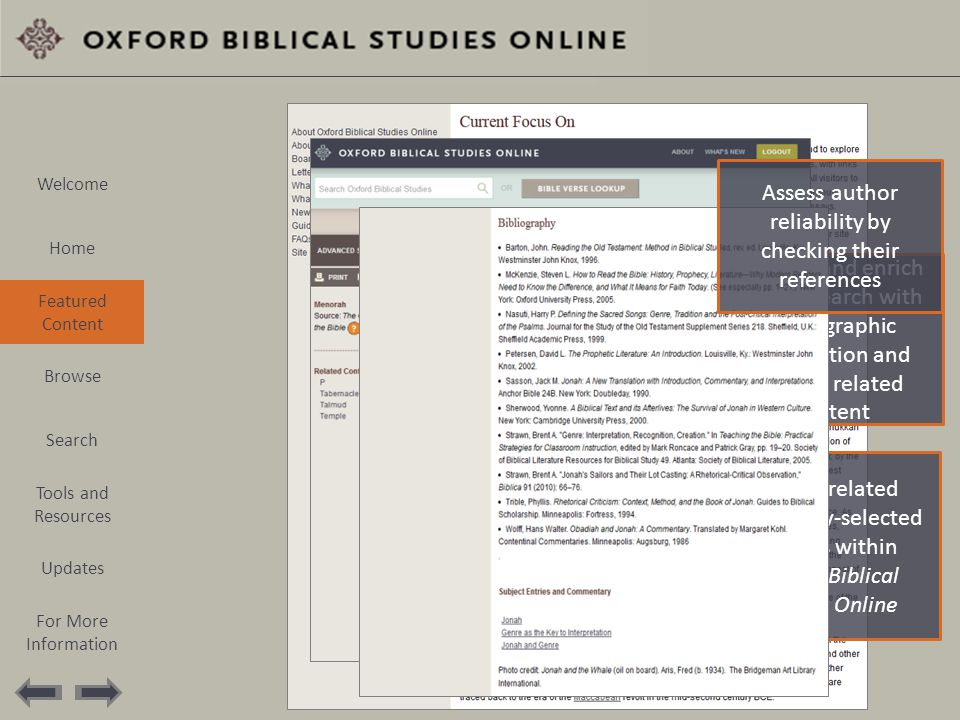 Deepen and enrich your research with bibliographic information and links to related content Access related editorially-selected articles within Oxford Biblical Studies Online Assess author reliability by checking their references Welcome Home Featured Content Browse Search Tools and Resources Updates For More Information