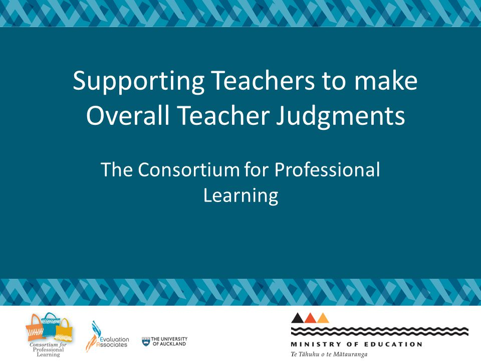 Supporting Teachers to make Overall Teacher Judgments The Consortium for Professional Learning