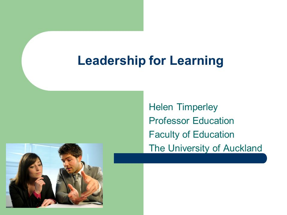 Leadership for Learning Helen Timperley Professor Education Faculty of Education The University of Auckland