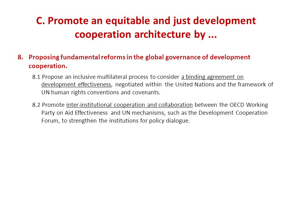 C. Promote an equitable and just development cooperation architecture by...