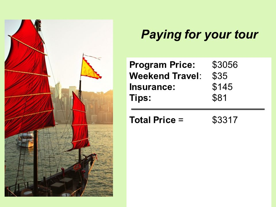 Program Price:$3056 Weekend Travel: $35 Insurance:$145 Tips: $81 Total Price = $3317 Paying for your tour