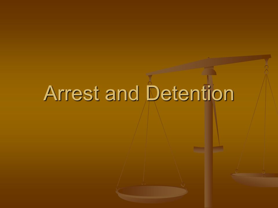 Arrest and Detention