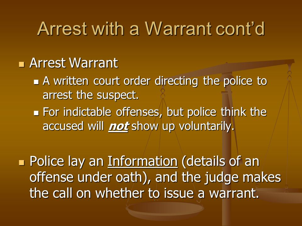 Arrest with a Warrant cont'd Arrest Warrant Arrest Warrant A written court order directing the police to arrest the suspect.