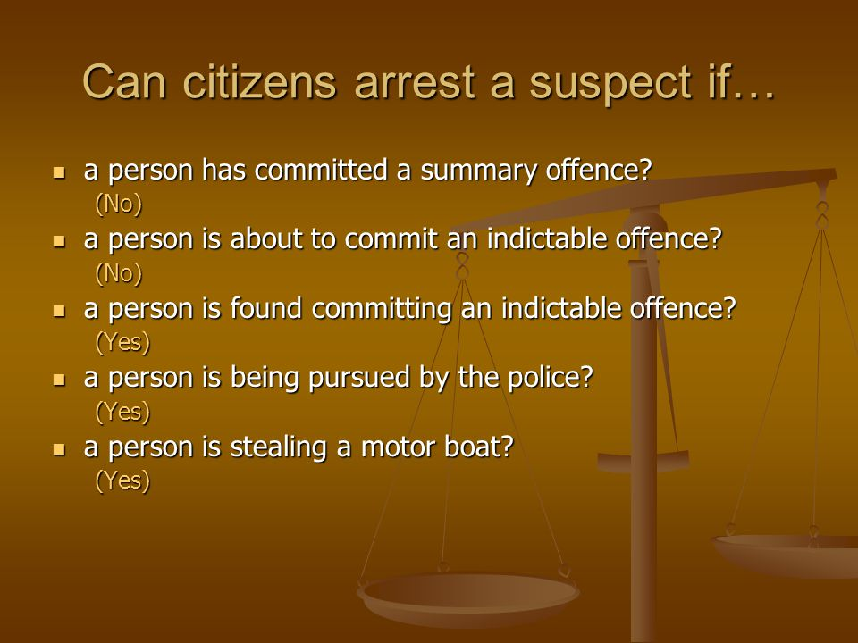 Can citizens arrest a suspect if… a person has committed a summary offence.