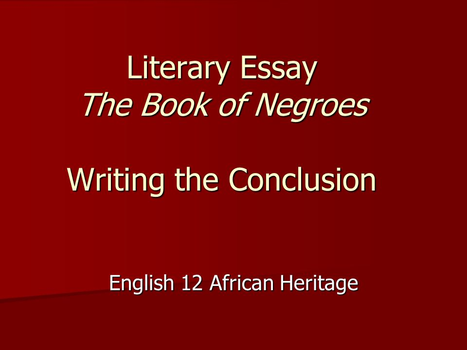 literary essay the book of negroes writing the conclusion english  1 literary essay the book of negroes writing the conclusion english 12 african heritage