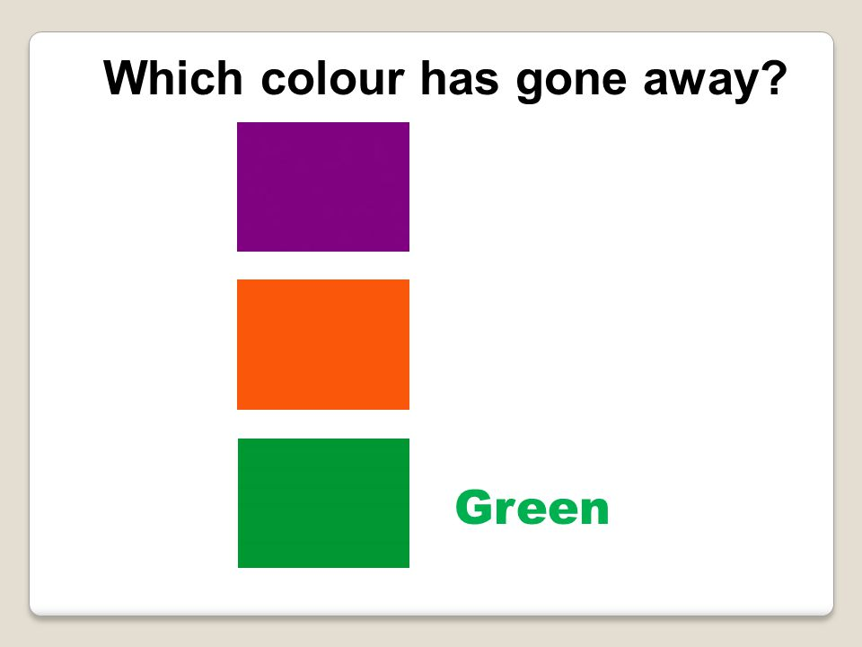 Which colour has gone away Green