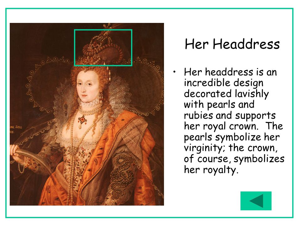 Her Headdress Her headdress is an incredible design decorated lavishly with pearls and rubies and supports her royal crown.
