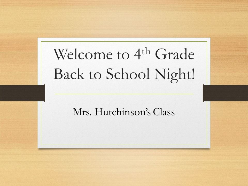 Welcome to 4 th Grade Back to School Night! Mrs. Hutchinson's Class