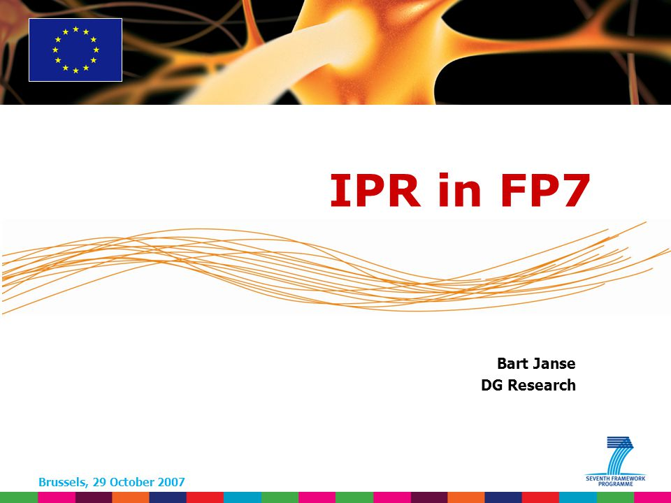 Brussels, 29 October 2007 Bart Janse DG Research IPR in FP7