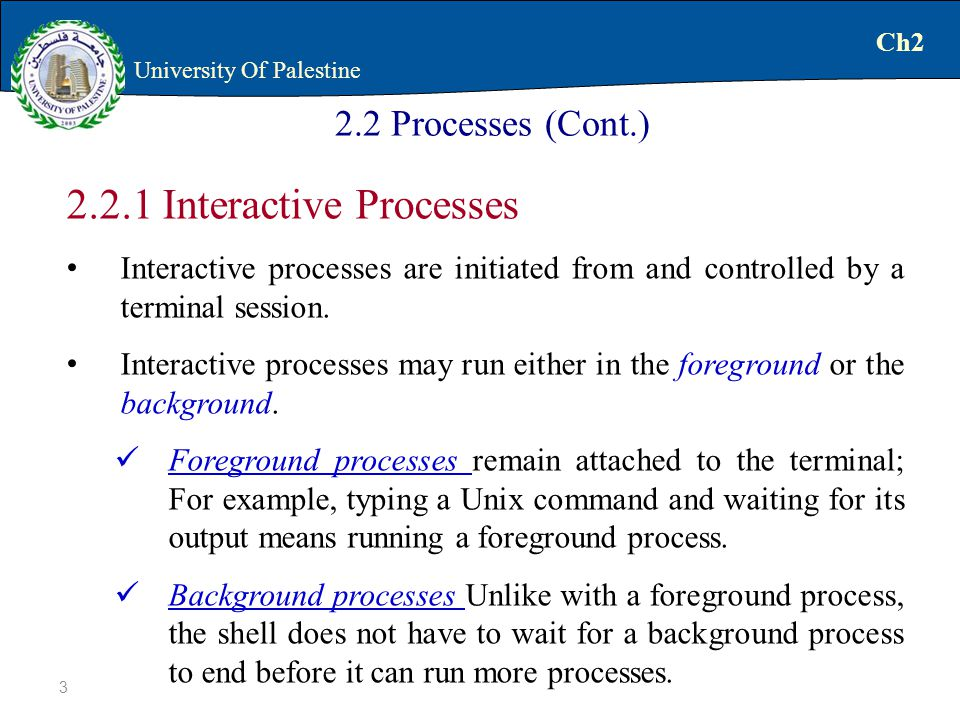 Interactive Processes Interactive processes are initiated from and controlled by a terminal session.