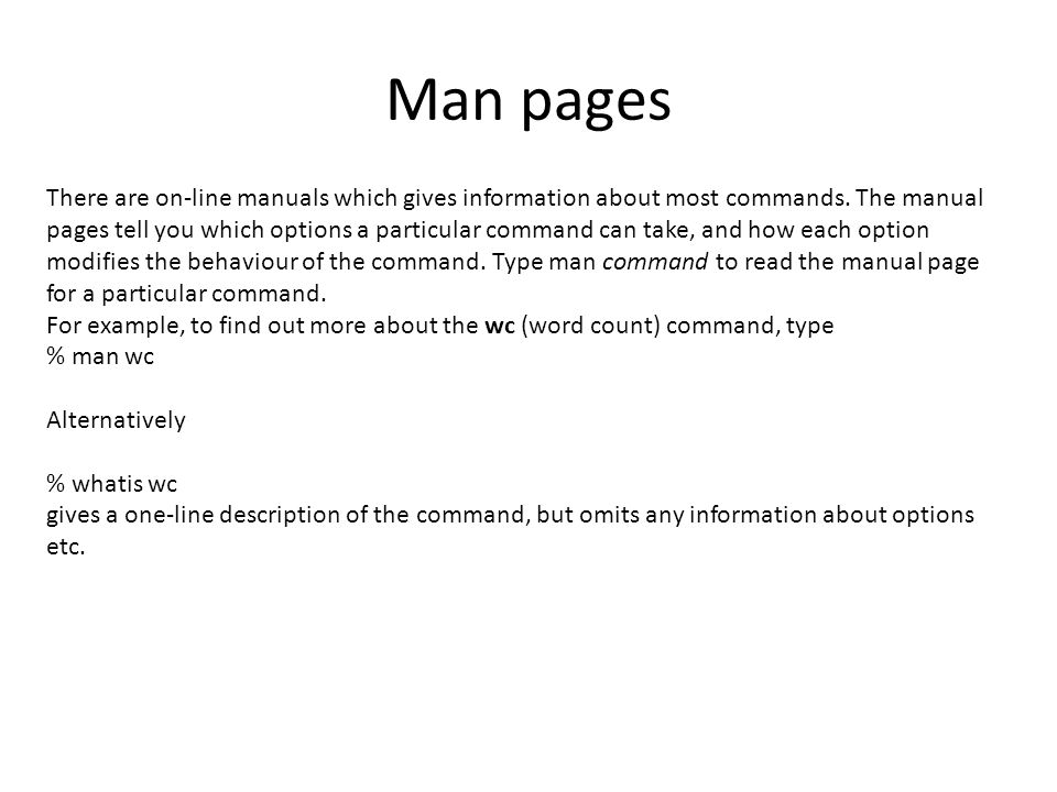 Man pages There are on-line manuals which gives information about most commands.