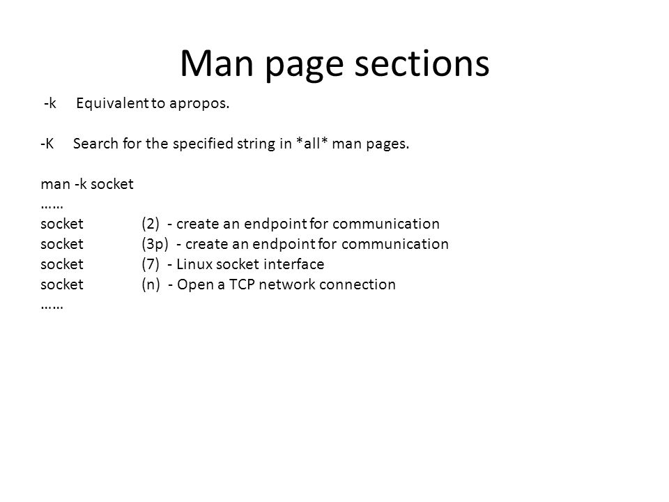 Man page sections -k Equivalent to apropos. -K Search for the specified string in *all* man pages.