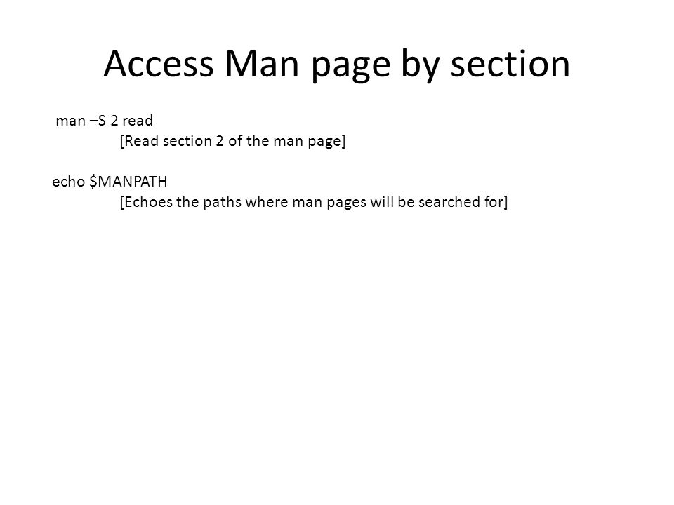 Access Man page by section man –S 2 read [Read section 2 of the man page] echo $MANPATH [Echoes the paths where man pages will be searched for]