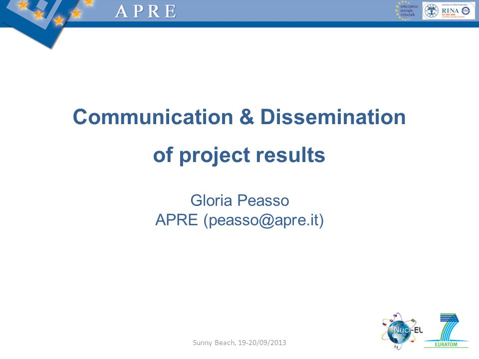 Gloria Peasso APRE Communication & Dissemination of project results Sunny Beach, 19-20/09/2013