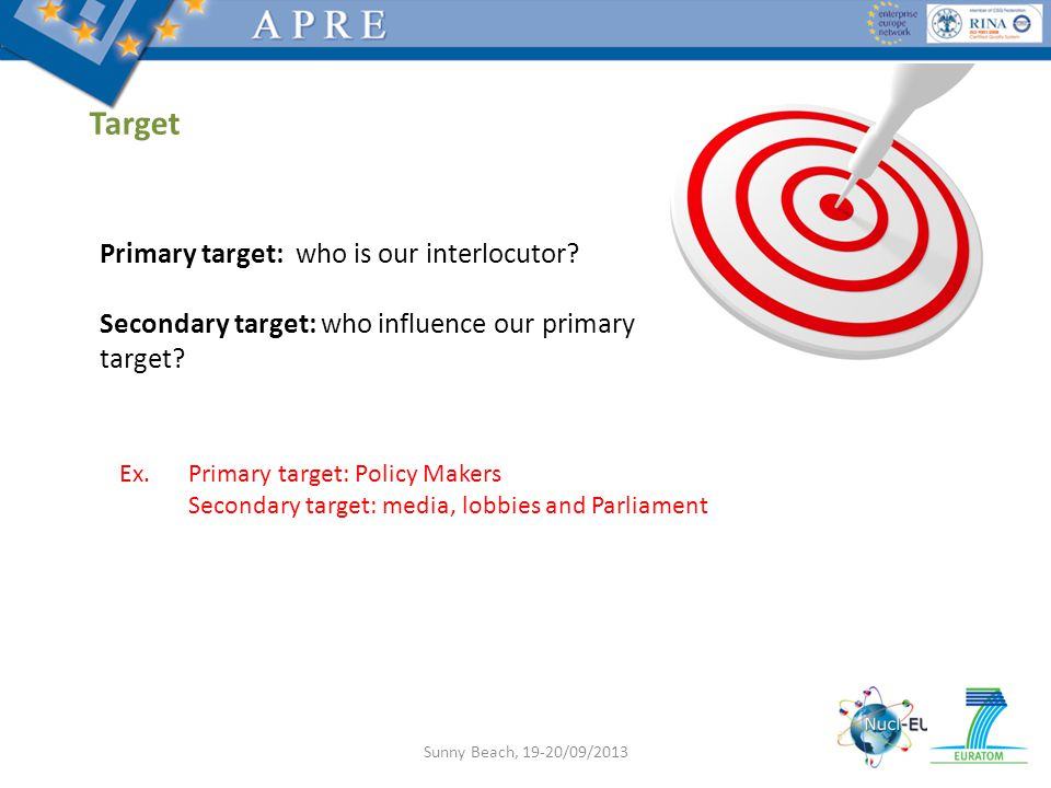 Target Primary target: who is our interlocutor. Secondary target: who influence our primary target.