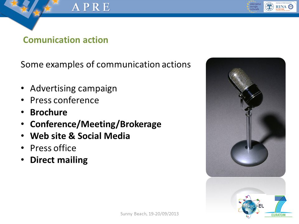 Some examples of communication actions Advertising campaign Press conference Brochure Conference/Meeting/Brokerage Web site & Social Media Press office Direct mailing Comunication action Sunny Beach, 19-20/09/2013