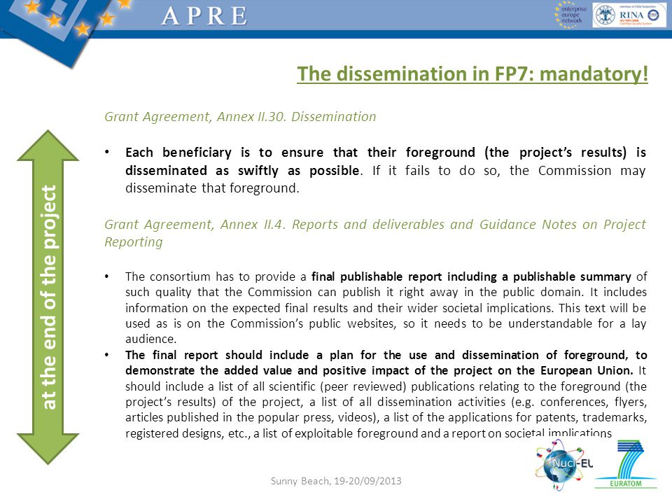 The dissemination in FP7: mandatory. at the end of the project Grant Agreement, Annex II.30.