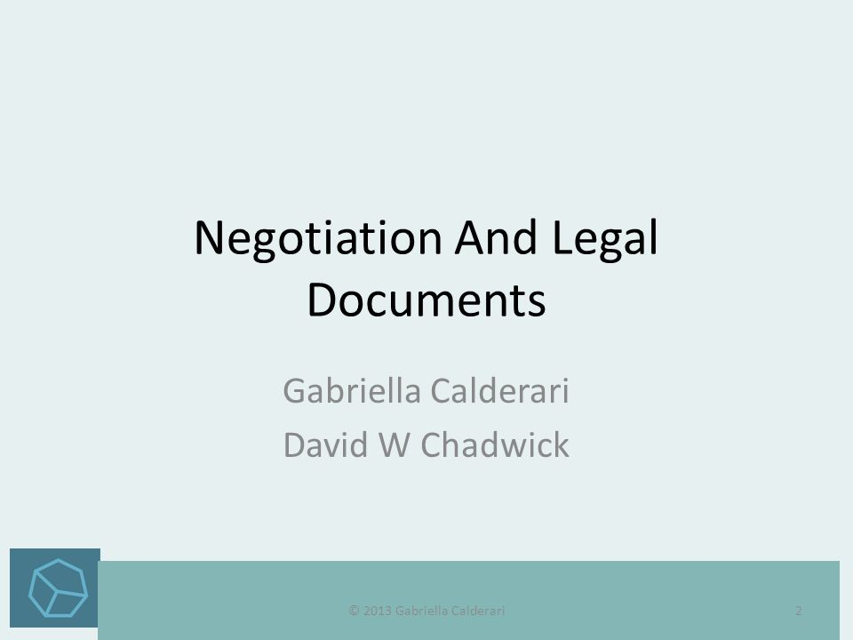 Negotiation And Legal Documents Gabriella Calderari David W Chadwick © 2013 Gabriella Calderari2