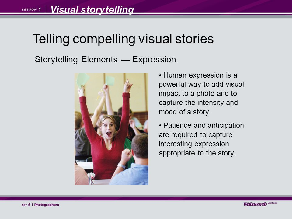 Storytelling Elements — Expression Human expression is a powerful way to add visual impact to a photo and to capture the intensity and mood of a story.