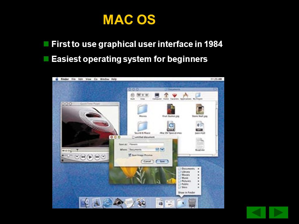 MAC OS First to use graphical user interface in 1984 Easiest operating system for beginners