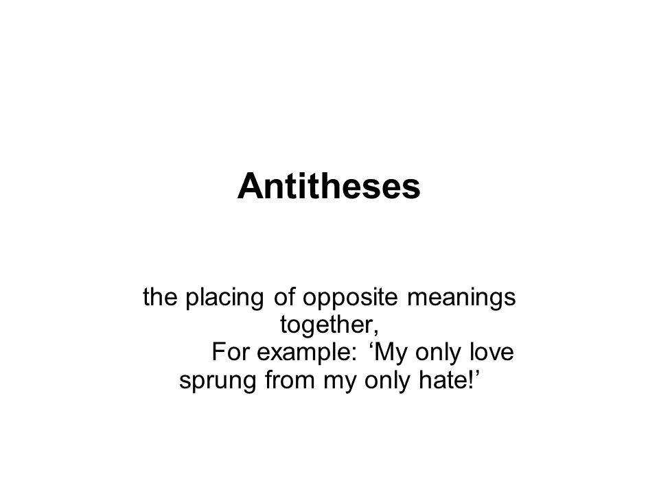 """opposite of antithesis Antithesis, ( from greek: antitheton, """"opposition"""") a figure of speech in which irreconcilable opposites or strongly contrasting ideas are placed in sharp juxtaposition and sustained tension, as in the saying """"art is long, and time is fleeting."""