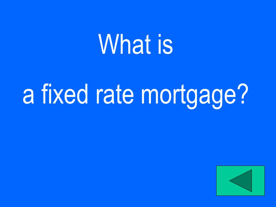What is a fixed rate mortgage