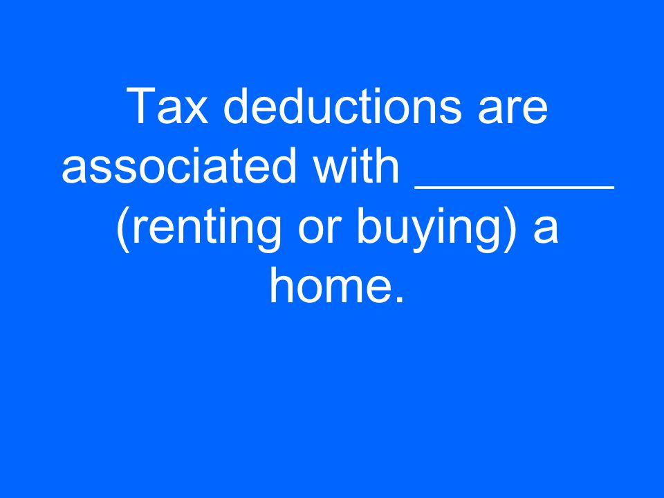 Tax deductions are associated with ________ (renting or buying) a home.
