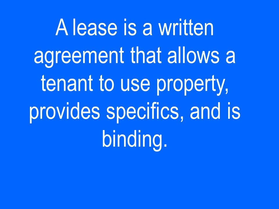 A lease is a written agreement that allows a tenant to use property, provides specifics, and is binding.