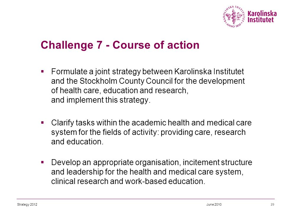  Formulate a joint strategy between Karolinska Institutet and the Stockholm County Council for the development of health care, education and research, and implement this strategy.