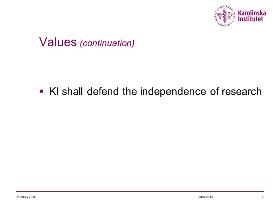  KI shall defend the independence of research 8 Values (continuation) June 2010Strategy 2012